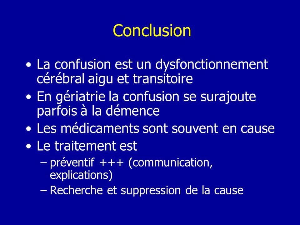 Conclusion La confusion est un dysfonctionnement cérébral aigu et transitoire En gériatrie la confusion se surajoute parfois à la démence Les médicame