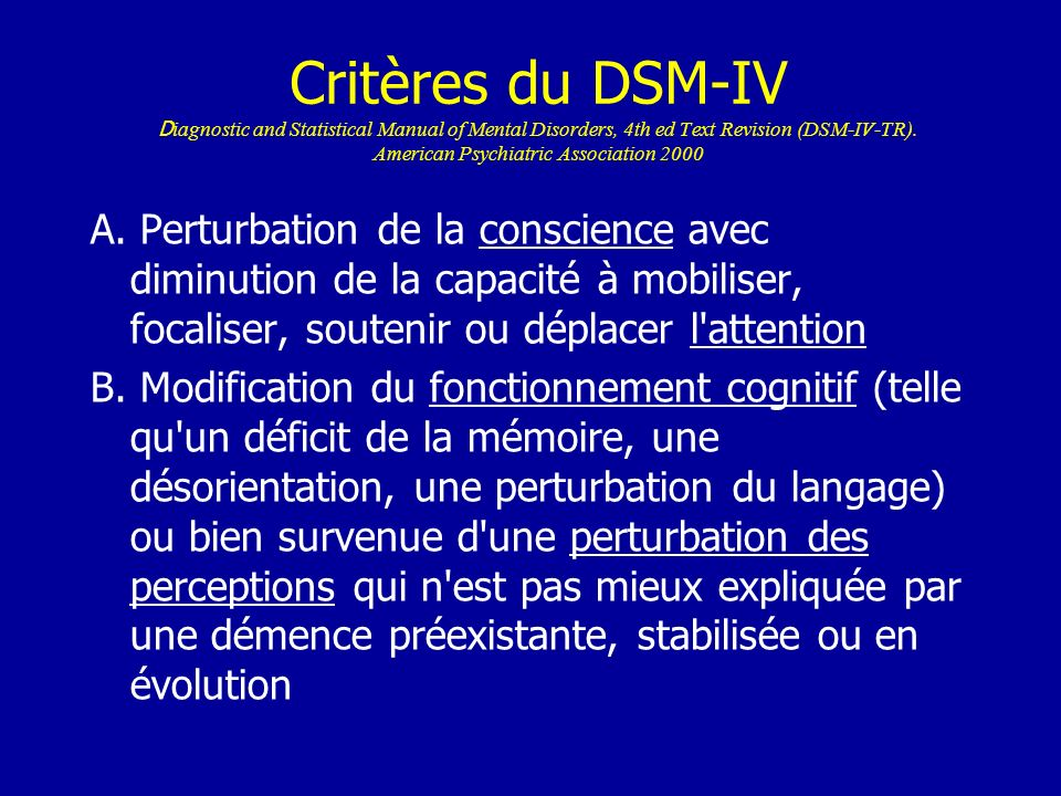 Critères du DSM-IV D iagnostic and Statistical Manual of Mental Disorders, 4th ed Text Revision (DSM-IV-TR). American Psychiatric Association 2000 A.