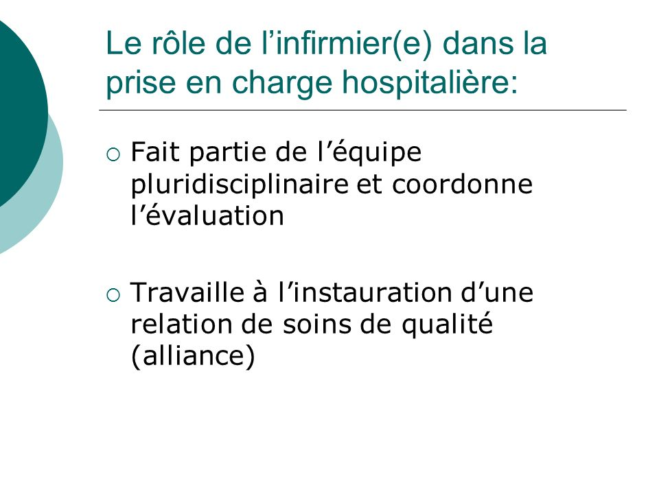 Le rôle de linfirmier(e) dans la prise en charge hospitalière: Fait partie de léquipe pluridisciplinaire et coordonne lévaluation Travaille à linstauration dune relation de soins de qualité (alliance)