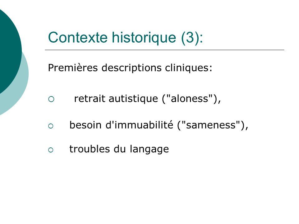 Contexte historique (3): Premières descriptions cliniques: retrait autistique ( aloness ), besoin d immuabilité ( sameness ), troubles du langage