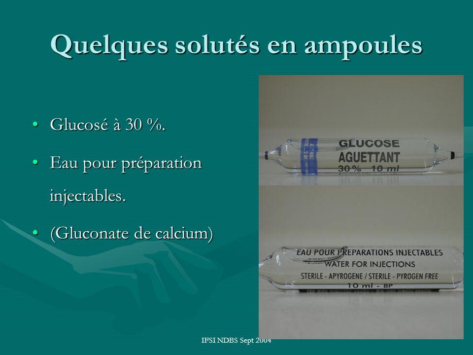 IFSI NDBS Sept 2004 Quelques solutés en ampoules Glucosé à 30 %.Glucosé à 30 %. Eau pour préparation injectables.Eau pour préparation injectables. (Gl