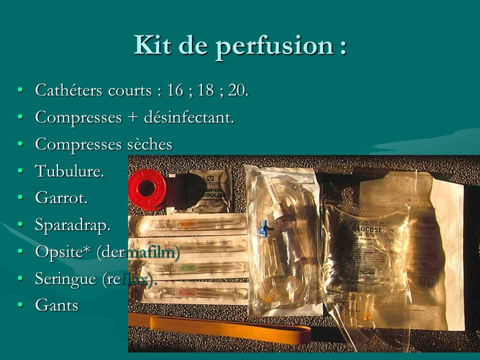 IFSI NDBS Sept 2004 Kit de perfusion : Cathéters courts : 16 ; 18 ; 20.Cathéters courts : 16 ; 18 ; 20. Compresses + désinfectant.Compresses + désinfe