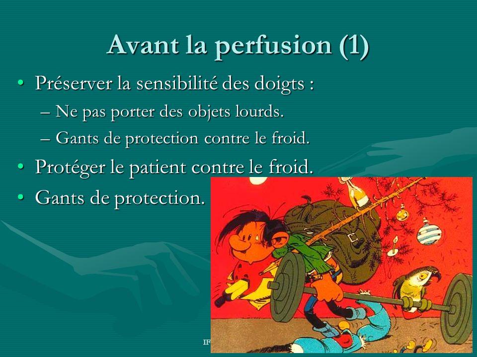 IFSI NDBS Sept 2004 Avant la perfusion (1) Préserver la sensibilité des doigts :Préserver la sensibilité des doigts : –Ne pas porter des objets lourds