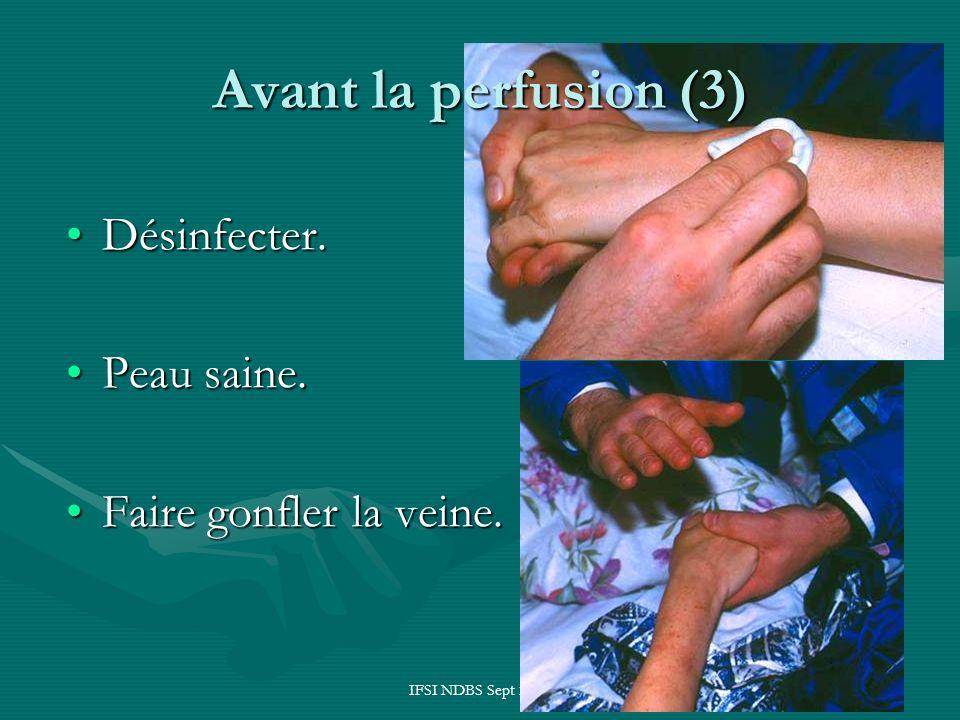 IFSI NDBS Sept 2004 Avant la perfusion (3) Désinfecter.Désinfecter. Peau saine.Peau saine. Faire gonfler la veine.Faire gonfler la veine.