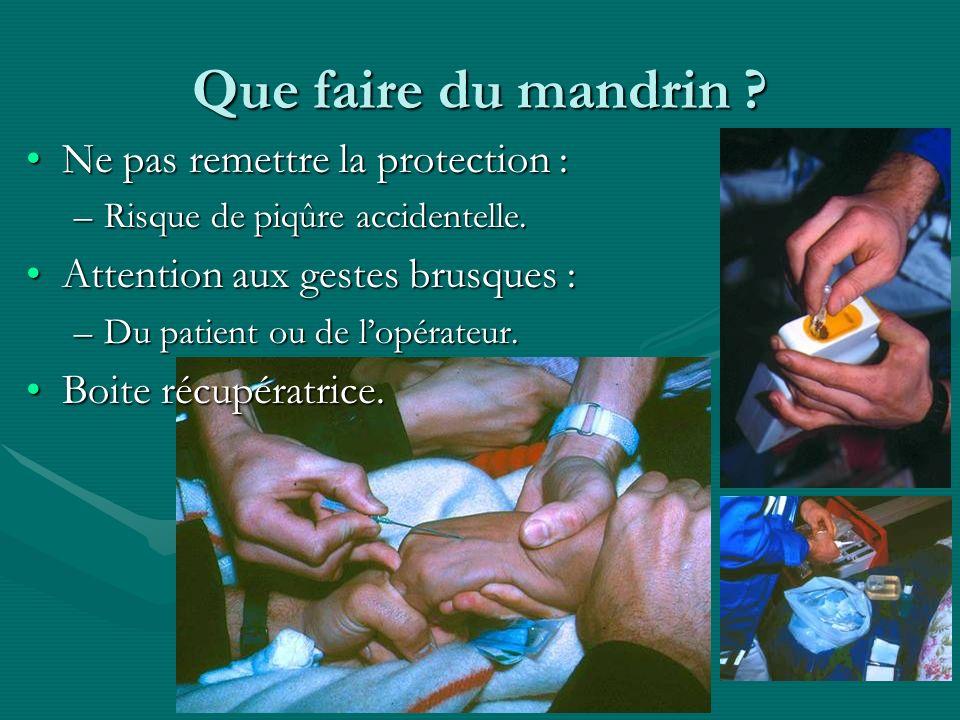 IFSI NDBS Sept 2004 Que faire du mandrin ? Ne pas remettre la protection :Ne pas remettre la protection : –Risque de piqûre accidentelle. Attention au