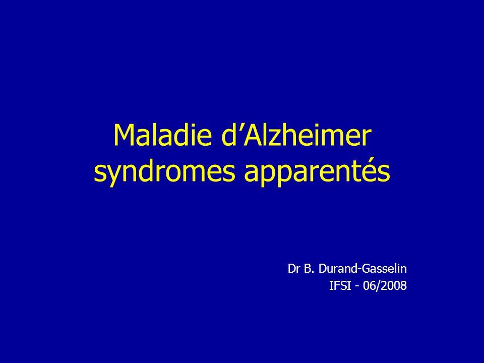 Maladie dAlzheimer syndromes apparentés Dr B. Durand-Gasselin IFSI - 06/2008