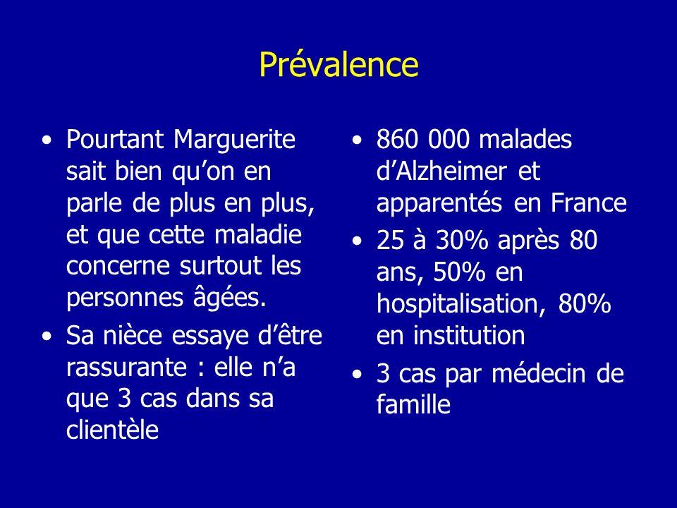 Prévalence Pourtant Marguerite sait bien quon en parle de plus en plus, et que cette maladie concerne surtout les personnes âgées. Sa nièce essaye dêt