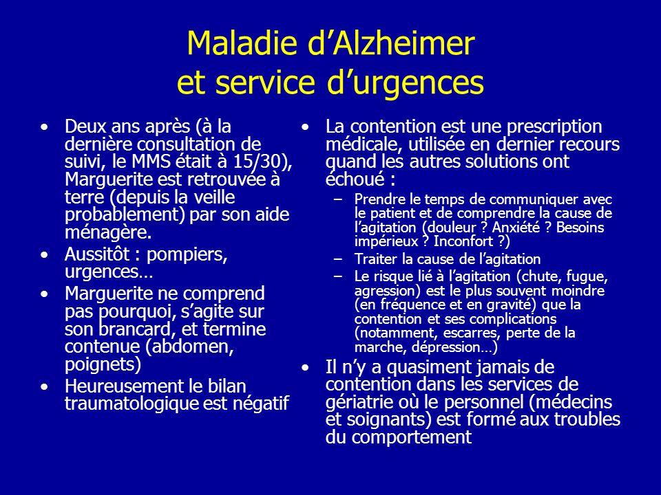 Maladie dAlzheimer et service durgences Deux ans après (à la dernière consultation de suivi, le MMS était à 15/30), Marguerite est retrouvée à terre (
