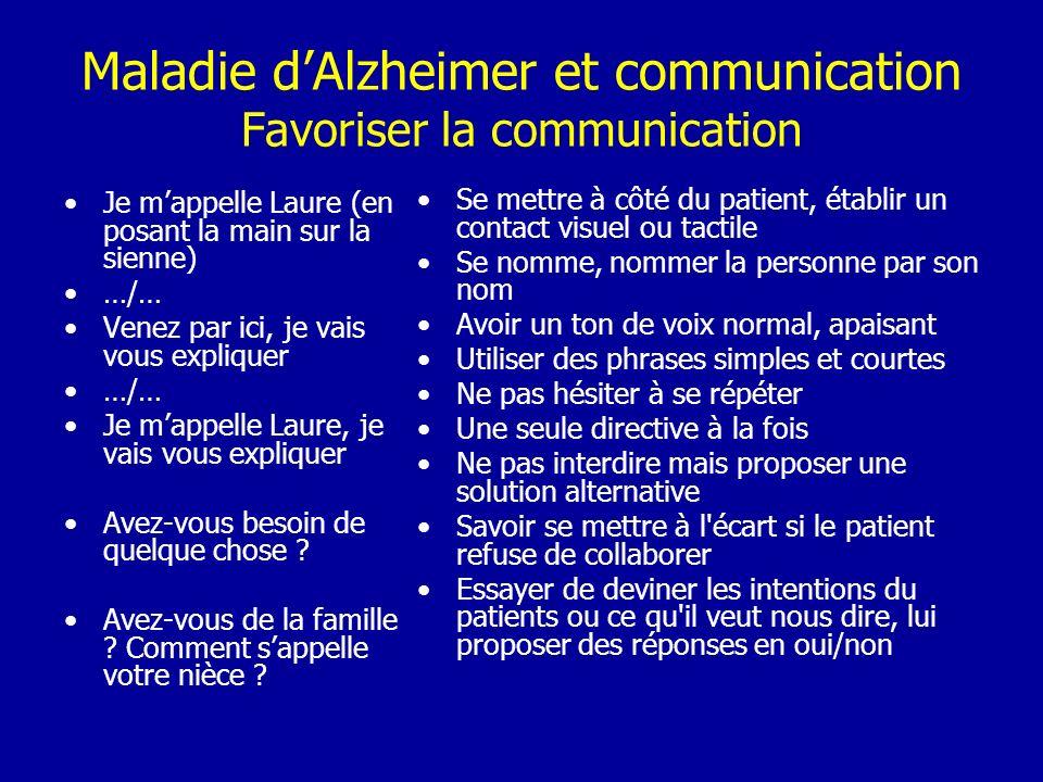 Maladie dAlzheimer et communication Favoriser la communication Je mappelle Laure (en posant la main sur la sienne) …/… Venez par ici, je vais vous exp