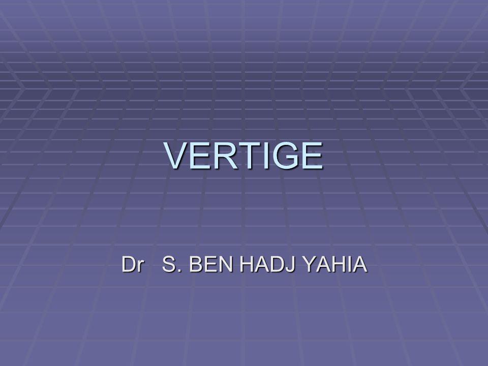 VERTIGE Dr S. BEN HADJ YAHIA