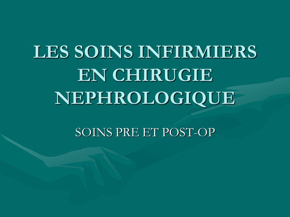 LES SOINS INFIRMIERS EN CHIRUGIE NEPHROLOGIQUE SOINS PRE ET POST-OP