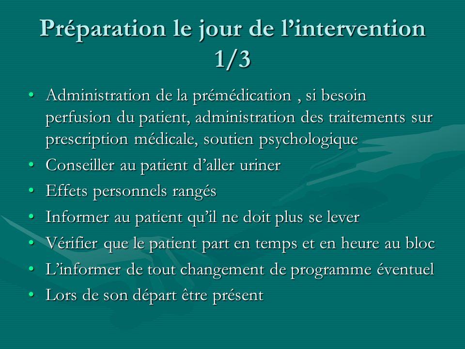 Préparation le jour de lintervention 1/3 Administration de la prémédication, si besoin perfusion du patient, administration des traitements sur prescr