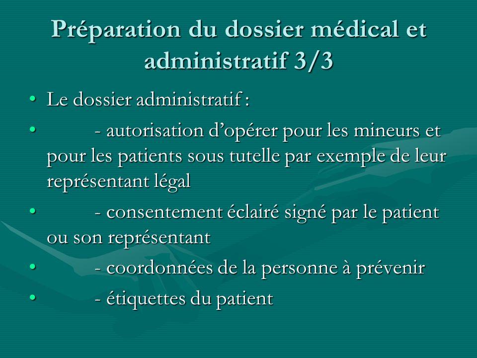 Préparation du dossier médical et administratif 3/3 Le dossier administratif :Le dossier administratif : - autorisation dopérer pour les mineurs et po