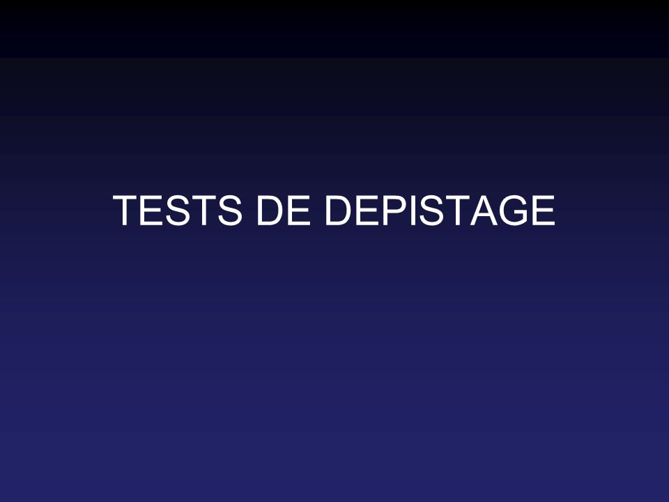 TESTS DE DEPISTAGE
