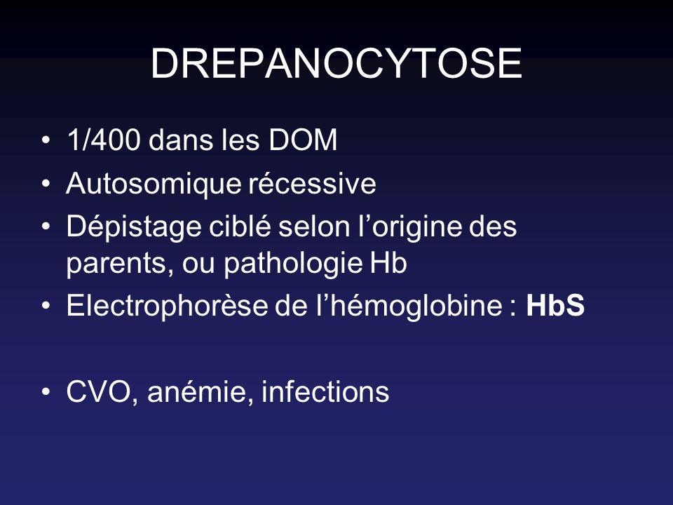 DREPANOCYTOSE 1/400 dans les DOM Autosomique récessive Dépistage ciblé selon lorigine des parents, ou pathologie Hb Electrophorèse de lhémoglobine : H