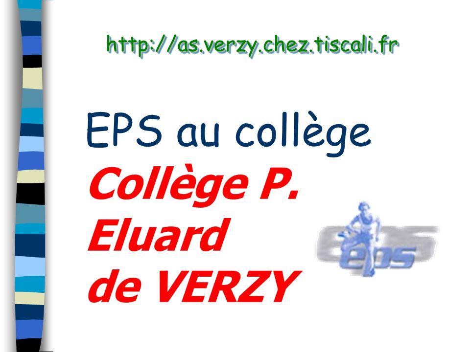 http://as.verzy.chez.tiscali.fr http://as.verzy.chez.tiscali.fr EPS au collège Collège P. Eluard de VERZY