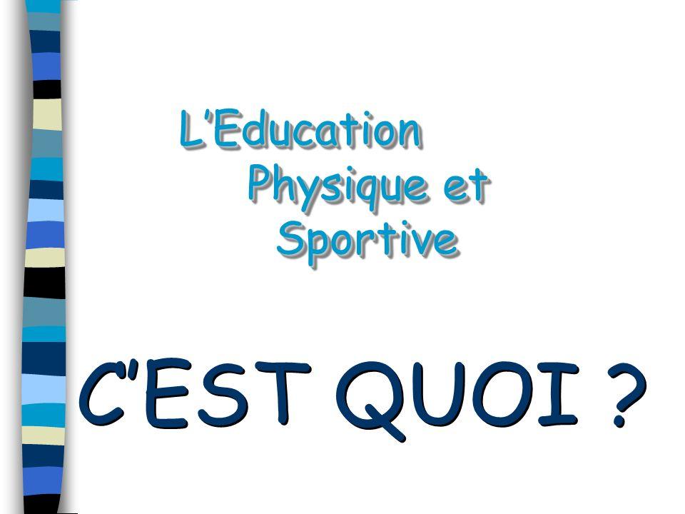 CEST QUOI ? LEducation Physique et Sportive