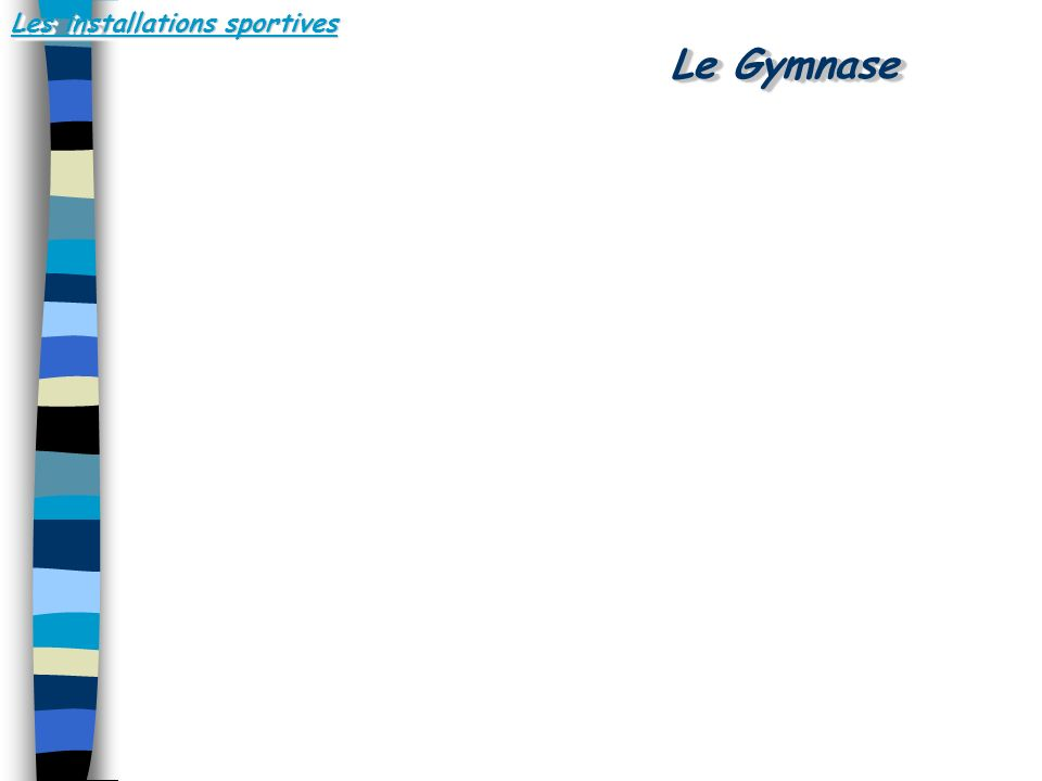 Les installations sportives Le Gymnase