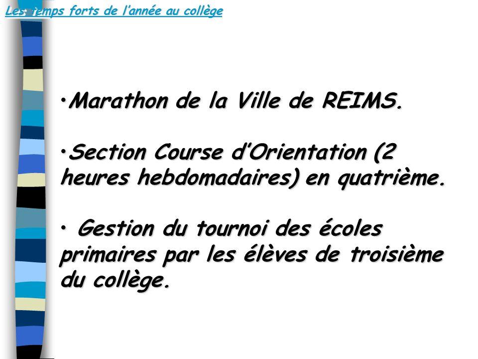 Les temps forts de lannée au collège Marathon de la Ville de REIMS.Marathon de la Ville de REIMS. Section Course dOrientation (2 heures hebdomadaires)