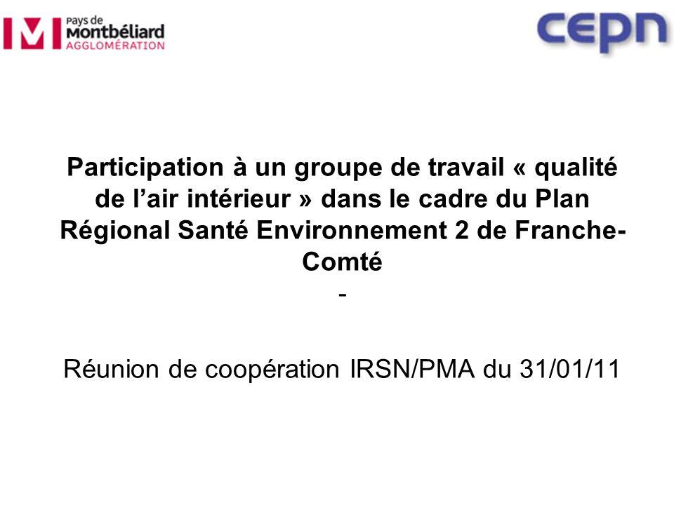 Participation à un groupe de travail « qualité de lair intérieur » dans le cadre du Plan Régional Santé Environnement 2 de Franche- Comté - Réunion de coopération IRSN/PMA du 31/01/11