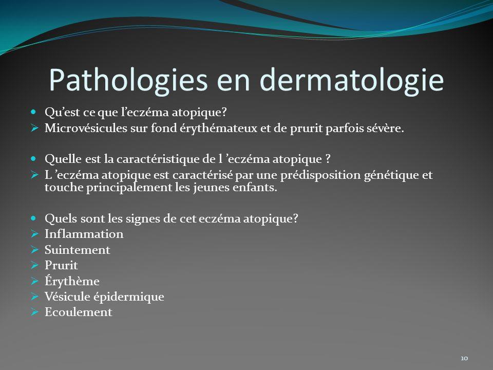 Pathologies en dermatologie Quest ce que leczéma atopique? Microvésicules sur fond érythémateux et de prurit parfois sévère. Quelle est la caractérist