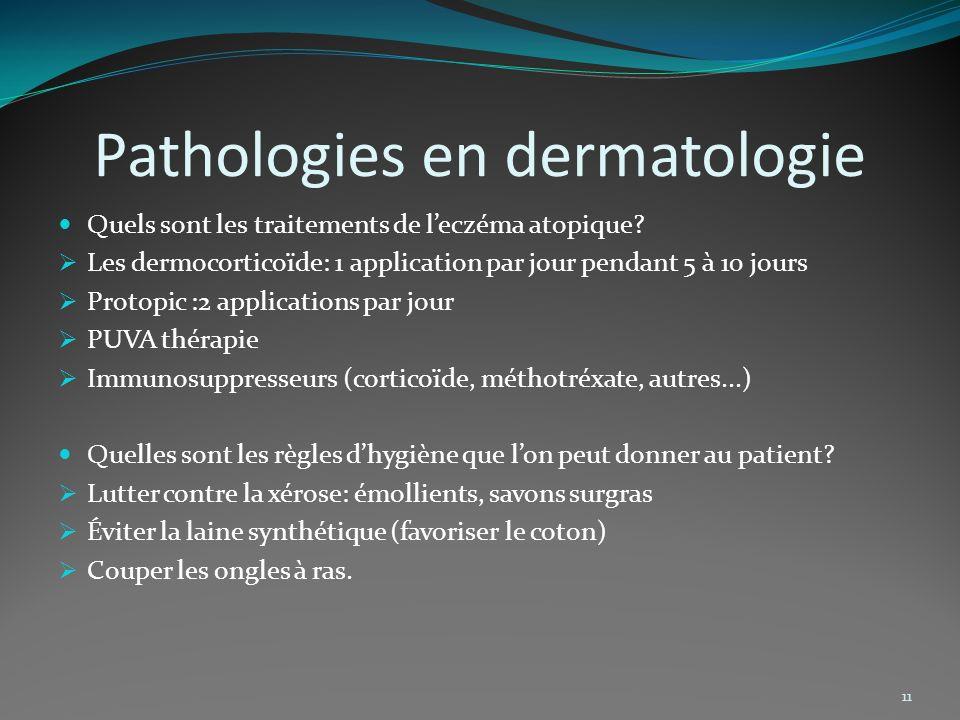 Pathologies en dermatologie Quels sont les traitements de leczéma atopique? Les dermocorticoïde: 1 application par jour pendant 5 à 10 jours Protopic