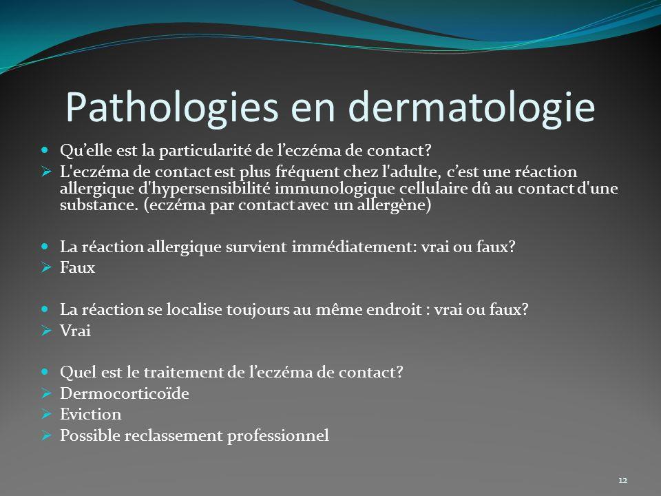 Pathologies en dermatologie Quelle est la particularité de leczéma de contact? L'eczéma de contact est plus fréquent chez l'adulte, cest une réaction
