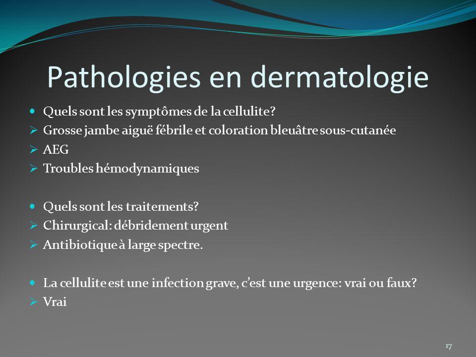 Pathologies en dermatologie Quels sont les symptômes de la cellulite? Grosse jambe aiguë fébrile et coloration bleuâtre sous-cutanée AEG Troubles hémo