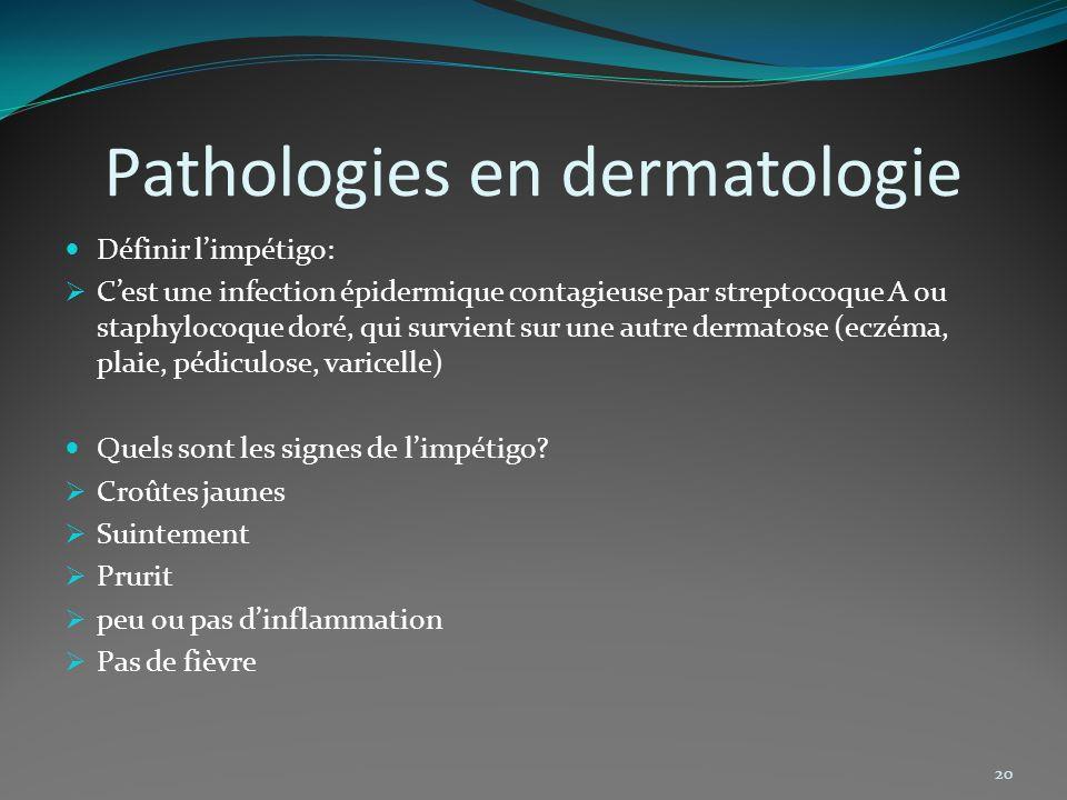 Pathologies en dermatologie Définir limpétigo: Cest une infection épidermique contagieuse par streptocoque A ou staphylocoque doré, qui survient sur u