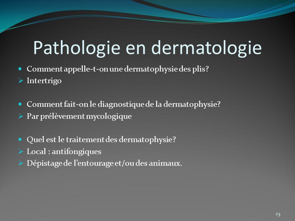 Pathologie en dermatologie Comment appelle-t-on une dermatophysie des plis? Intertrigo Comment fait-on le diagnostique de la dermatophysie? Par prélèv