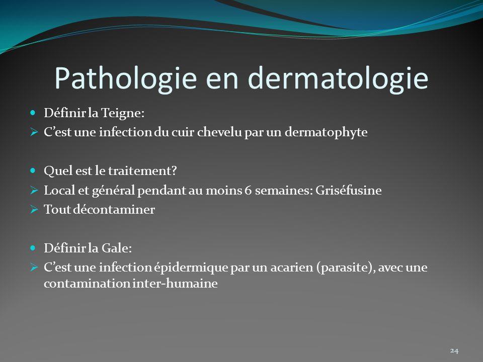 Pathologie en dermatologie Définir la Teigne: Cest une infection du cuir chevelu par un dermatophyte Quel est le traitement? Local et général pendant