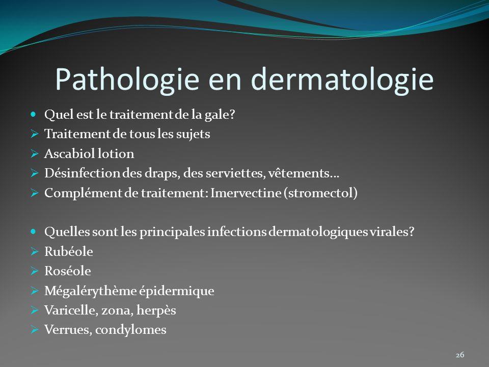 Pathologie en dermatologie Quel est le traitement de la gale? Traitement de tous les sujets Ascabiol lotion Désinfection des draps, des serviettes, vê