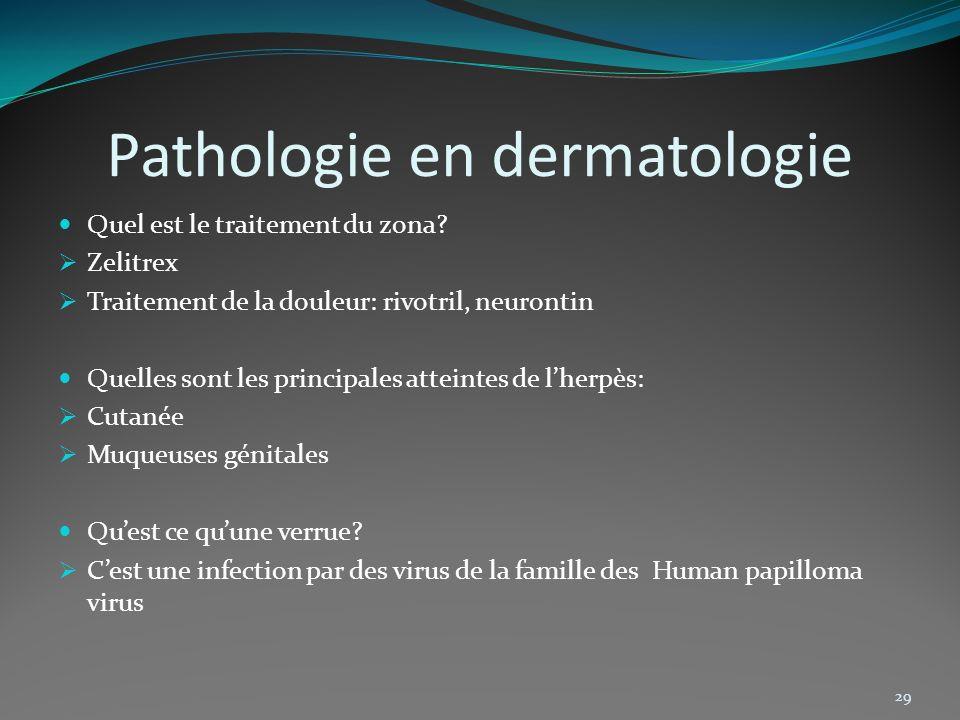 Pathologie en dermatologie Quel est le traitement du zona? Zelitrex Traitement de la douleur: rivotril, neurontin Quelles sont les principales atteint