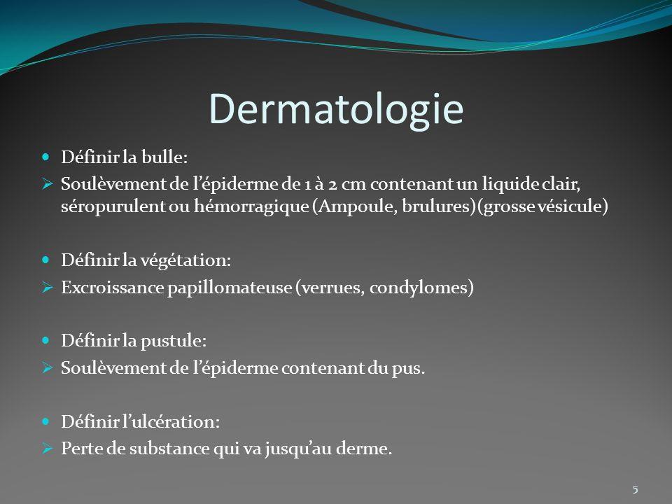 Dermatologie 5 Définir la bulle: Soulèvement de lépiderme de 1 à 2 cm contenant un liquide clair, séropurulent ou hémorragique (Ampoule, brulures)(gro