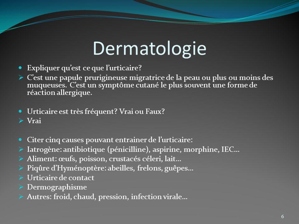 Dermatologie 6 Expliquer quest ce que lurticaire? Cest une papule prurigineuse migratrice de la peau ou plus ou moins des muqueuses. Cest un symptôme