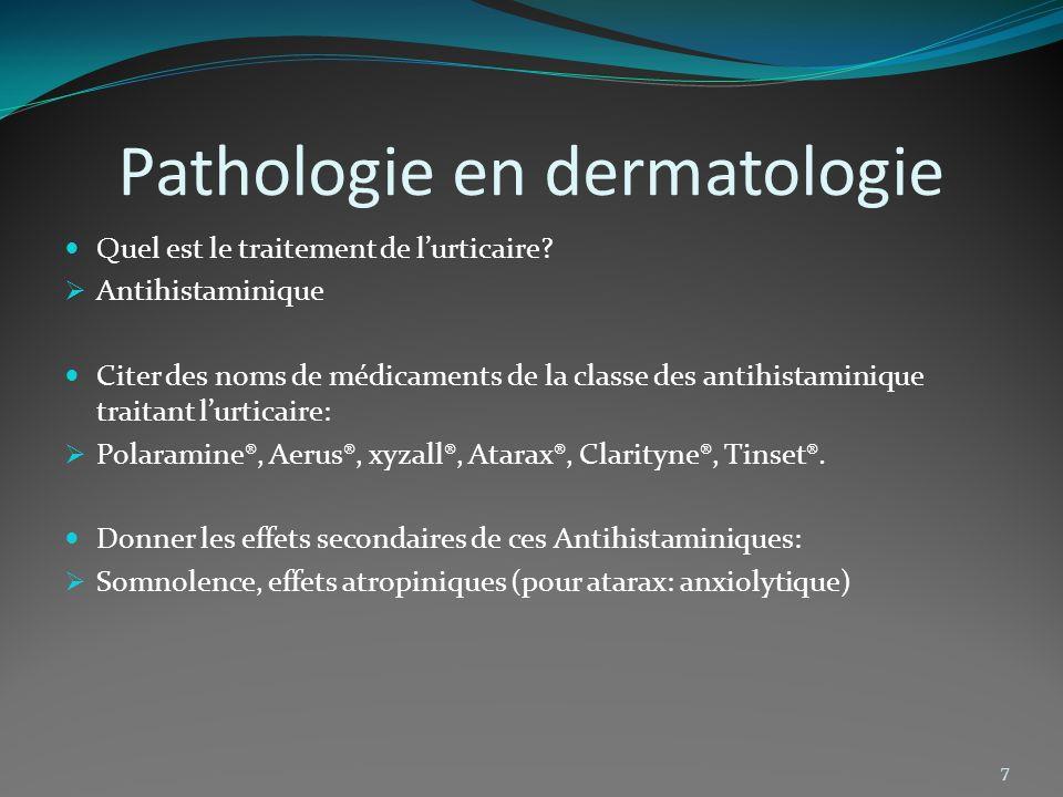 Pathologie en dermatologie 7 Quel est le traitement de lurticaire? Antihistaminique Citer des noms de médicaments de la classe des antihistaminique tr