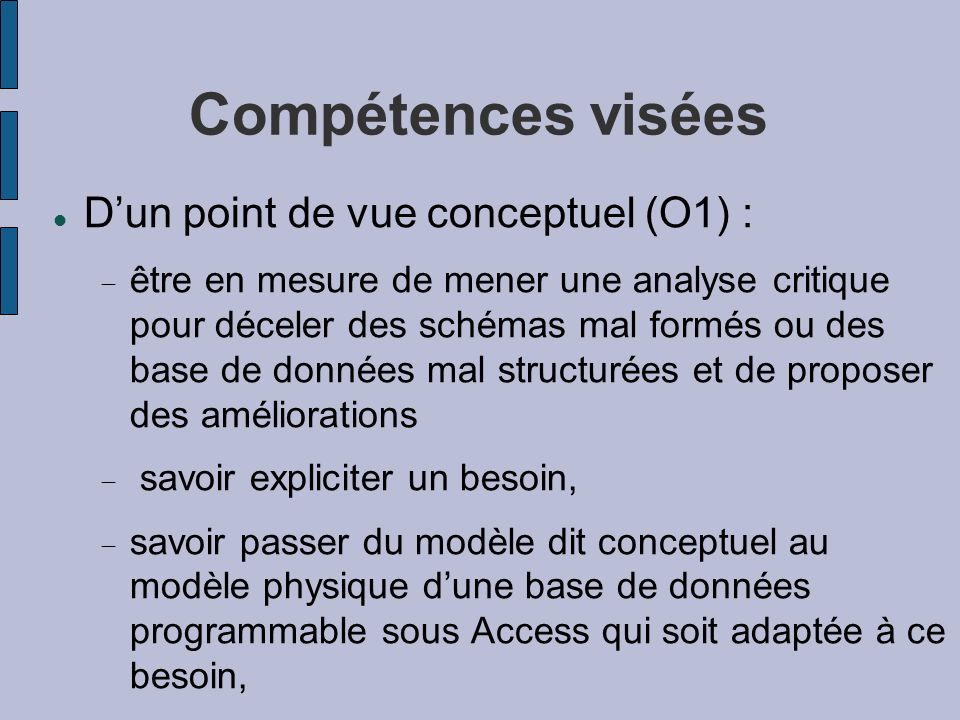 Compétences visées Dun point de vue conceptuel (O1) : être en mesure de mener une analyse critique pour déceler des schémas mal formés ou des base de