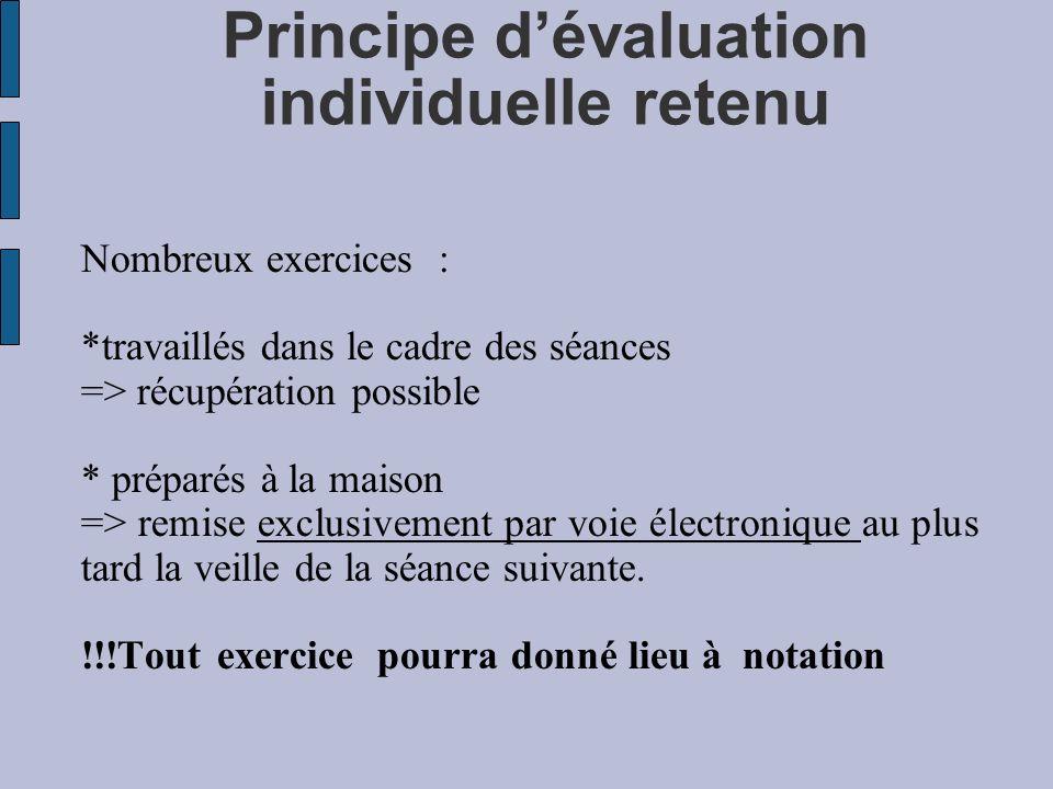 Principe dévaluation individuelle retenu Nombreux exercices : *travaillés dans le cadre des séances => récupération possible * préparés à la maison =>