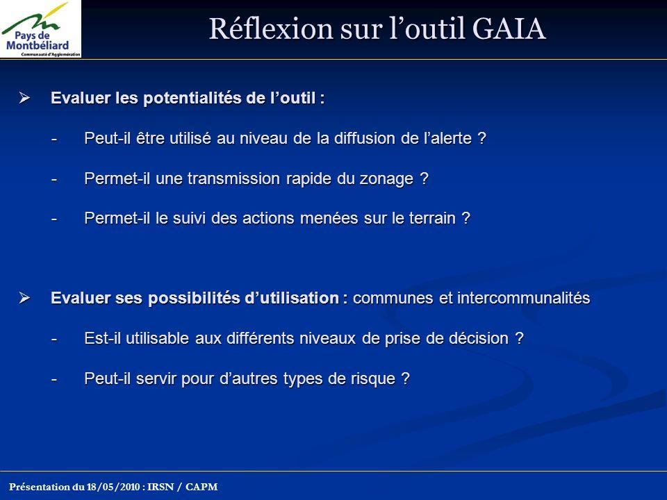Réflexion sur loutil GAIA Présentation du 18/05/2010 : IRSN / CAPM Evaluer les potentialités de loutil : Evaluer les potentialités de loutil : -Peut-il être utilisé au niveau de la diffusion de lalerte .