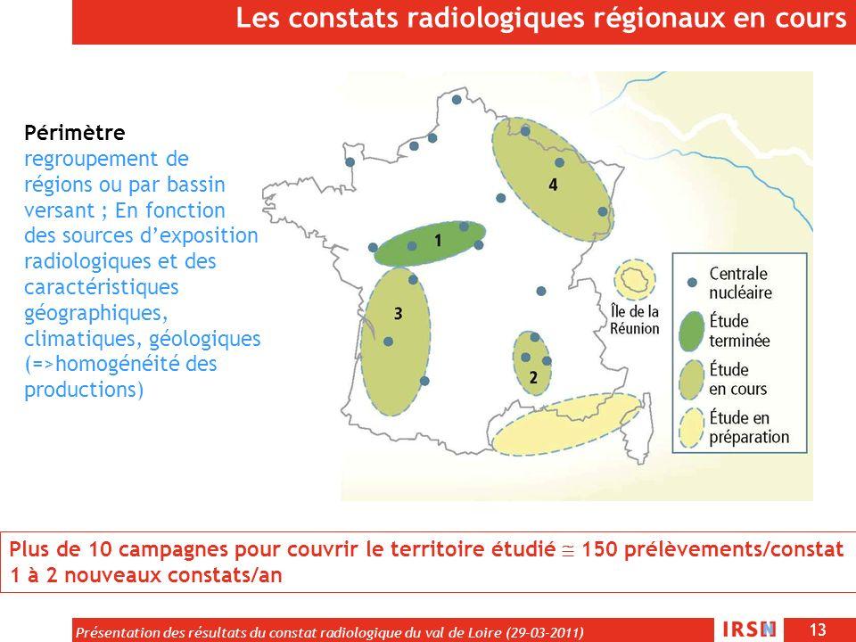 13 Présentation des résultats du constat radiologique du val de Loire (29-03-2011) Les constats radiologiques régionaux en cours Plus de 10 campagnes