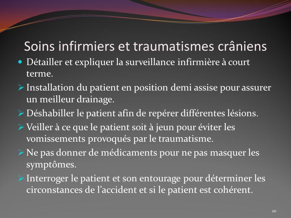 Soins infirmiers et traumatismes crâniens Détailler et expliquer la surveillance infirmière à court terme. Installation du patient en position demi as