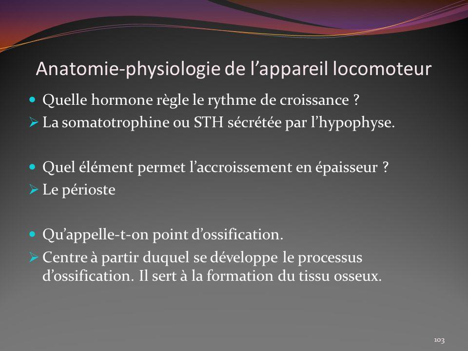 Anatomie-physiologie de lappareil locomoteur Quelle hormone règle le rythme de croissance ? La somatotrophine ou STH sécrétée par lhypophyse. Quel élé