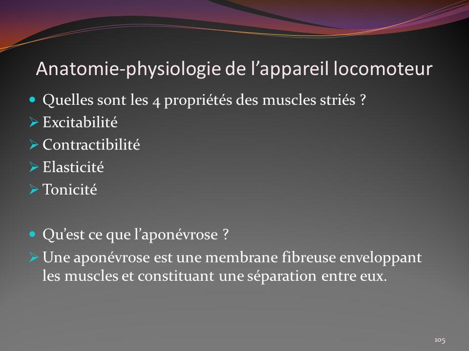 Anatomie-physiologie de lappareil locomoteur Quelles sont les 4 propriétés des muscles striés ? Excitabilité Contractibilité Elasticité Tonicité Quest