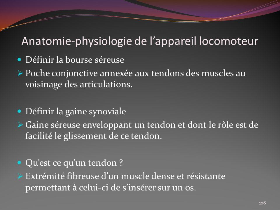 Anatomie-physiologie de lappareil locomoteur Définir la bourse séreuse Poche conjonctive annexée aux tendons des muscles au voisinage des articulation