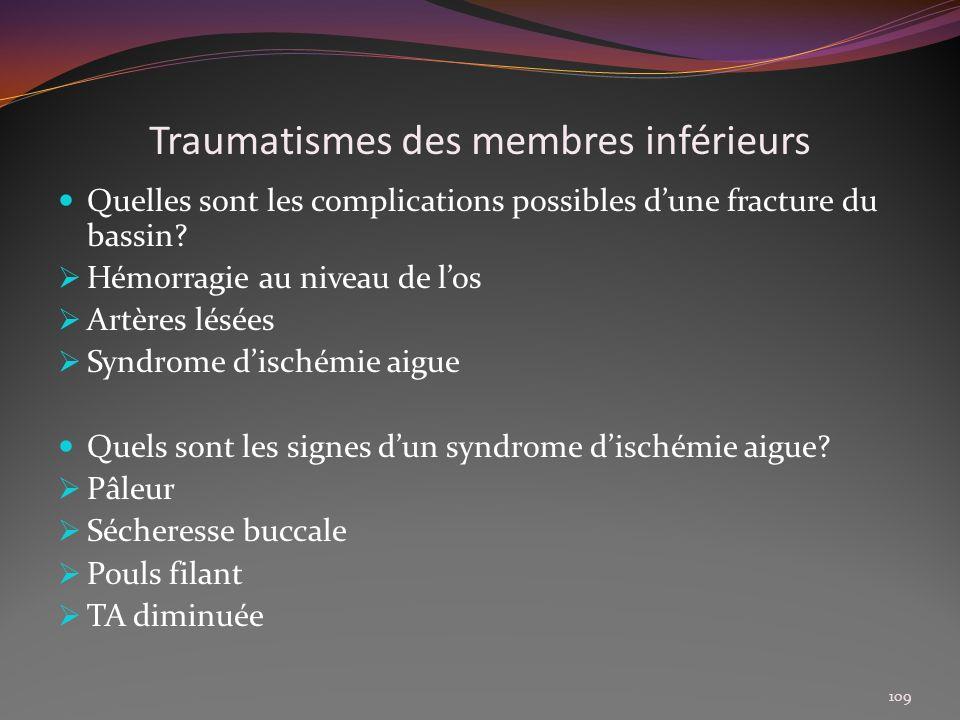 Traumatismes des membres inférieurs Quelles sont les complications possibles dune fracture du bassin? Hémorragie au niveau de los Artères lésées Syndr