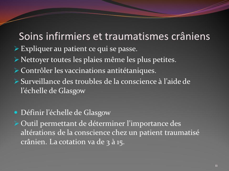 Soins infirmiers et traumatismes crâniens Expliquer au patient ce qui se passe. Nettoyer toutes les plaies même les plus petites. Contrôler les vaccin