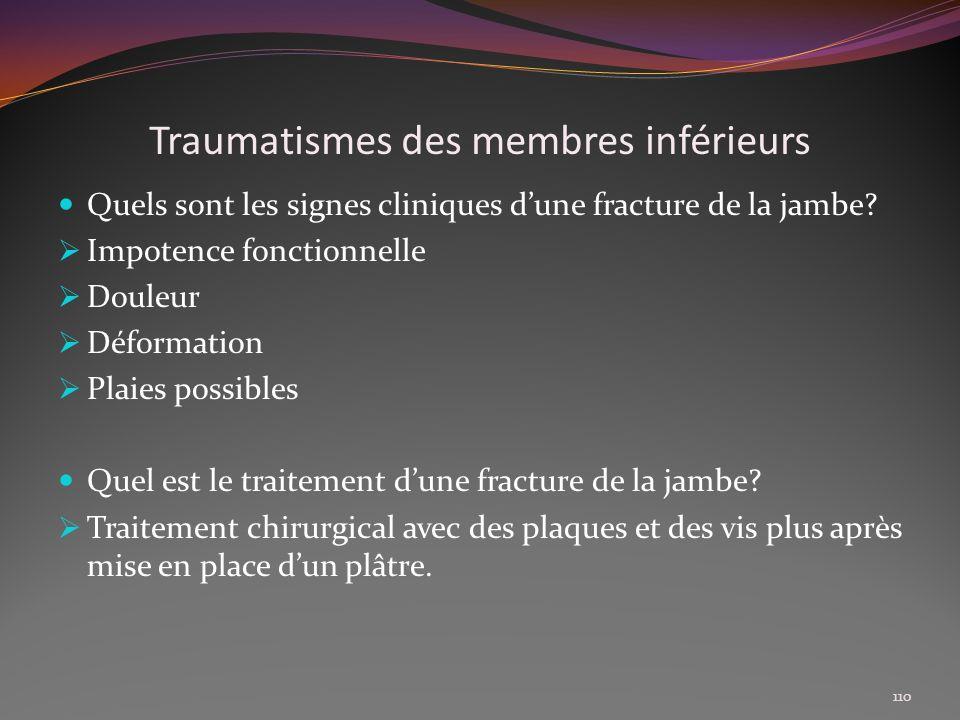 Traumatismes des membres inférieurs Quels sont les signes cliniques dune fracture de la jambe? Impotence fonctionnelle Douleur Déformation Plaies poss
