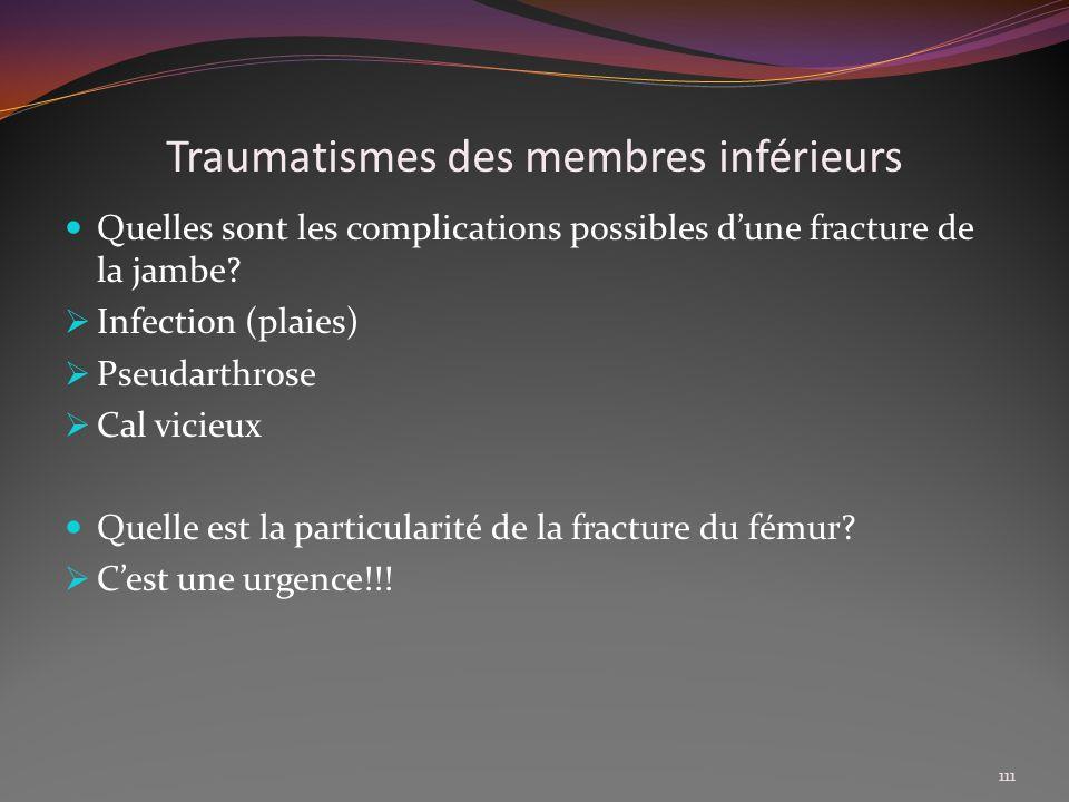 Traumatismes des membres inférieurs Quelles sont les complications possibles dune fracture de la jambe? Infection (plaies) Pseudarthrose Cal vicieux Q