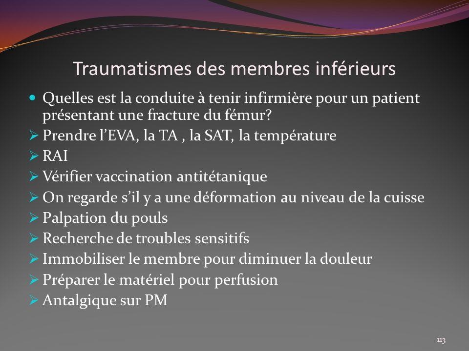 Traumatismes des membres inférieurs Quelles est la conduite à tenir infirmière pour un patient présentant une fracture du fémur? Prendre lEVA, la TA,