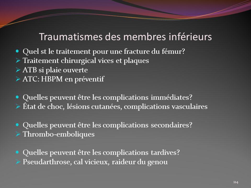 Traumatismes des membres inférieurs Quel st le traitement pour une fracture du fémur? Traitement chirurgical vices et plaques ATB si plaie ouverte ATC